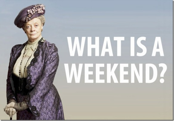 what is a weekend - maggie smith - downton abbey